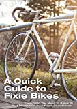 A Quick Guide To Fixie Bikes: Everything You Need To Know To Get Started On Your...