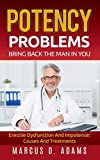 Potency Problems: Bring Back The Man In You: Erectile Dysfunction And Impotence:...