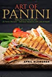 Art of Panini: Make Panini for Parties with 25 Panini Recipes – Delicious...