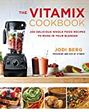 The Vitamix Cookbook: 250 Delicious Whole Food Recipes to Make in Your Blender...